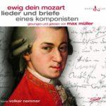 Max Müller - Ewig Dein Mozart - Lieder und Briefe eines Komponisten